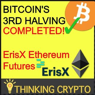 Bitcoin's 3rd Halving Complete - ErisX Ethereum Futures - Flare XRP Smart Contracts - Crypto HedgeFunds $2B