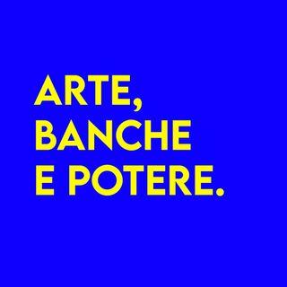 Arte, Banche e Potere