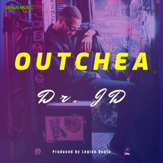 Outchea by Dr. JD featuring June B produced by Legion Beats