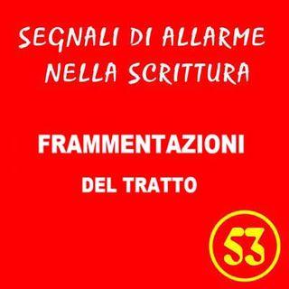 53 - Frammentazione del tratto - Segnali di allarme nella scrittura - Ursula Avè - Lallemant