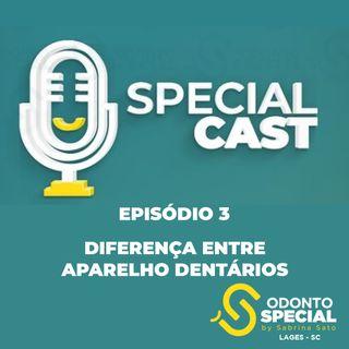 """Special Cast - EP4 """"A diferença entre os aparelhos dentários"""""""