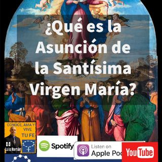 Episodio 69: ¿La Santísima Virgen fue asunta al Cielo? La Asunción de la Virgen Maria