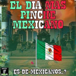 El día más pinché mexicano ( es de mexicanos...?  )