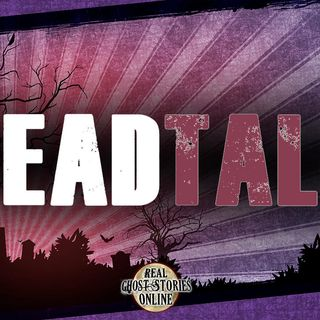 Dead Talk | Ghost Stories, Paranormal, Supernatural