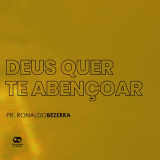 DEUS QUER TE ABENÇOAR // pr. Ronaldo Bezerra
