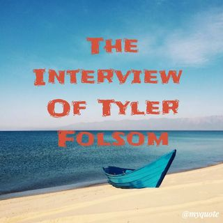 The Interview Of Tyler Folsom