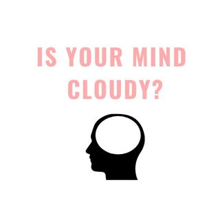 Is your mind cloudy?