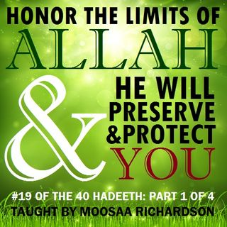 40H#19: Honor the Limits of Allah & He Will Preserve You (Part 1 of 4)