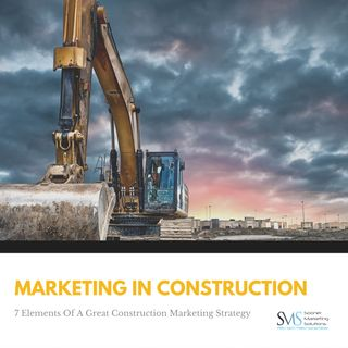 7 Elements Of A Great Construction Marketing Strategy