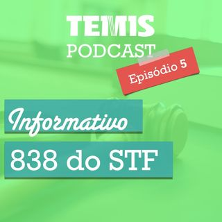 Podcast #5 - STF 838