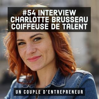 54 - Interview de Charlotte Brusseau - Coiffeuse de Talent