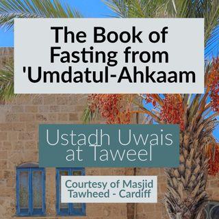 5 - Book of Fasting - Umdatul-Ahkam- Uways at-Taweel | Cardiff