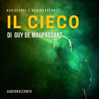 Il cieco di Guy de Maupassant- Audiolibri e Audioracconti