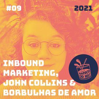 009 - Inbound Marketing, John Collins & Borbulhas de Amor