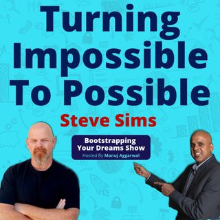 103 | Leveraging The Power Of Relationships | Turning Impossible To Possible | Steve Sims