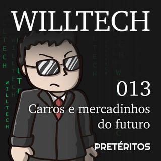 WillTech 013 - Carros e Mercadinhos do futuro
