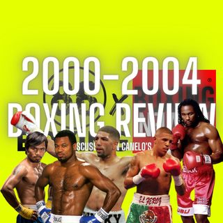 86Boxing Podcast E18: 2000-2004 Boxing Review | Canelo's Future