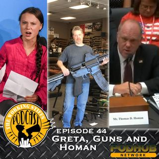 Episode 44: Greta, Guns and Homan