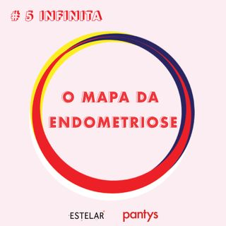 #5 | O mapa da endometriose . com Karol Gomes
