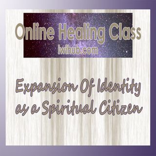 Expansion of Identity As A Spiritual Citizen