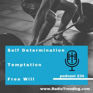 234: Self Determination & Temptation: On Free Will