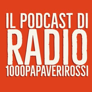 Il podcast di Radio1000PapaveriRossi