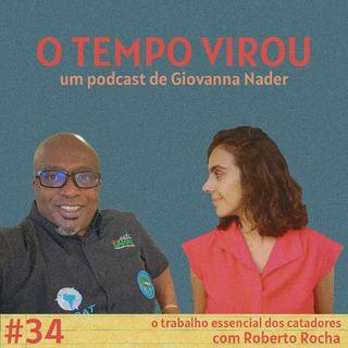 #34 O trabalho essencial dos catadores - com Roberto Rocha