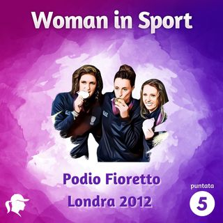 Puntata 5: Podio Fioretto Londra 2012