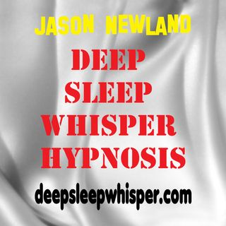 #124 Deep Sleep Whisper Hypnosis (Jason Newland) (4th August 2019)