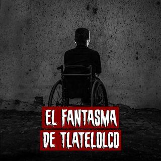 El fantasma de tlatelolco | Historias reales de terror