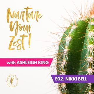 #NurtureYourZest Episode 2 with special guest Nikki Bell