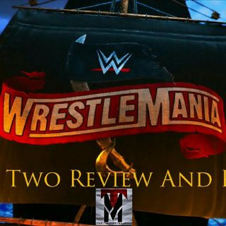 WRESTLEMANIA 36 NIGHT TWO REVIEW AND RESULTS - TM EXTRA