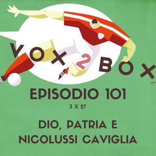 Episodio 101 (3x27) - Dio, Patria e Nicolussi Caviglia