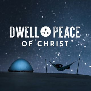 Dwell in the Peace of Christ