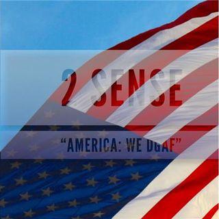 "2 Sense ""America: We DGAF"""