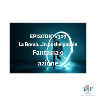Episodio 329 La Borsa...in poche parole . L'informazione finanziaria in un pratico formato
