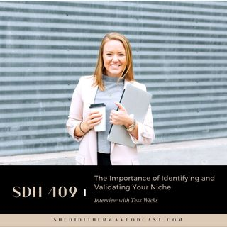 SDH 409: The Importance of Identifying and Validating Your Niche