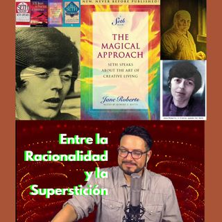 "#292 Entre la racionalidad y la superstición (""Seth Speaks"", Habla Seth) Podcast"