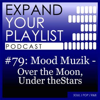 #79: Mood Muzik - Over the Moon, Under the Stars