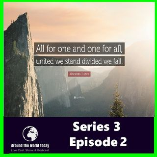 Around The World Today Series 3 episode 2 - All for one and one for all, united we stand divided we fall.