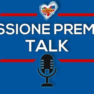 Passione Premier Talk #40: Follie di campionato e mercato