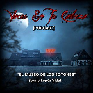 """""""El Museo De Los Botones"""" de Sergio López Vidal - [Audiocuento de terror]"""