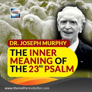 Dr  Joseph Murphy The Inner Meaning Of The 23rd Psalm