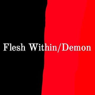 Flesh Within/Demon