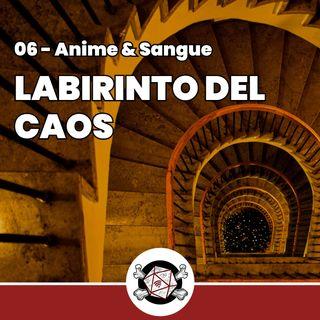 Labirinto del Caos - Anime & Sangue 6