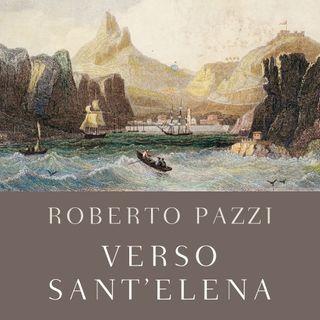 "Roberto Pazzi ""Verso Sant'Elena"""