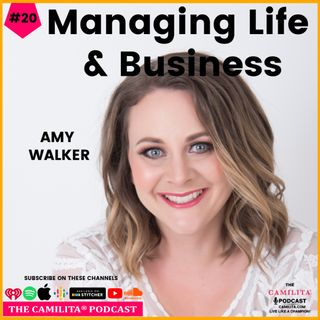 20: Amy Walker | Managing Life and Business