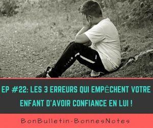 Ep#22 : Les 3 erreurs qui empêchent votre enfant d'avoir confiance en lui !
