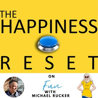 The Happiness Reset- Episode 6 with Michael Rucker