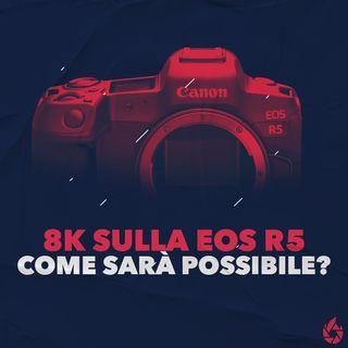 Novità sulla Canon EOS R5!